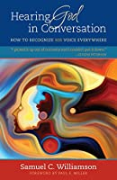 Hearing God in Conversation: How to Recognize His Voice Everywhere