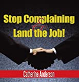 Stop Complaining and Land the Job!