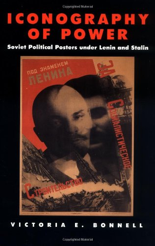 Iconography of Power: Soviet Political Posters Under Lenin and Stalin (Studies on the History of Society & Culture)
