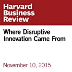 Where Disruptive Innovation Came From |  Harvard Business Review,Donald Sull