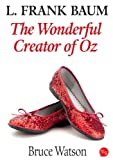 L. Frank Baum: The Wonderful Creator Of Oz