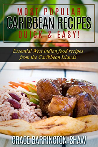 Most Popular Caribbean Recipes - Quick & Easy: Essential West Indian Food Recipes From The Caribbean Islands by Grace Barrington-Shaw