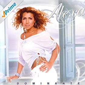 Dominante: Alexa (Former Member Of Las Chicas Del Can): MP3 Downloads