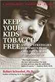 Keep Your Kids Tobacco-Free: Smart Strategies for Parents of Children Ages 3 Through 19 (Newmarket Parenting Guide)