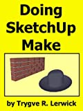Doing SketchUp Make (Doing to Understand)