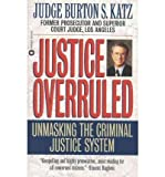 img - for [(Justice Overruled: Unmasking the Criminal Justice System )] [Author: Burton Katz] [Jul-1998] book / textbook / text book