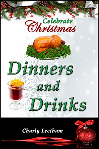 Celebrate Christmas - Dinners and Drinks (The Celebrate Christmas Collection Book 1) by Charly Leetham