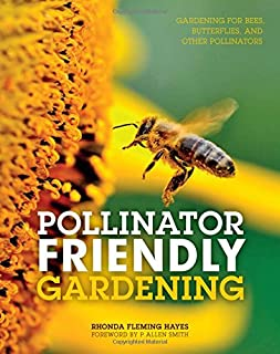 Book Cover: Pollinator Friendly Gardening: Gardening for Bees, Butterflies, and Other Pollinators
