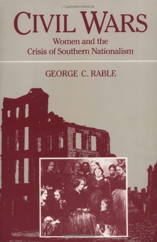 CIVIL WARS: WOMEN AND THE CRISIS OF SOUTHERN NATIONALISM...