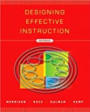 img - for Designing Effective Instruction (text only) 6th (Sixth) edition by G.R.Morrison,S.M.Ross,J.E.Kemp,H.Kalman book / textbook / text book