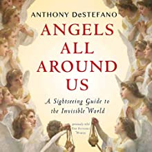 Angels All Around Us: A Sightseeing Guide to the Invisible World Audiobook by Anthony DeStefano Narrated by Anthony DeStefano