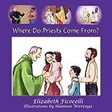 Where Do Priests Come From? ~ Elizabeth Ficocelli
