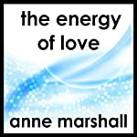 The Energy of Love: A Guided Meditation to Help You Open Your Heart to Love | Anne Marshall