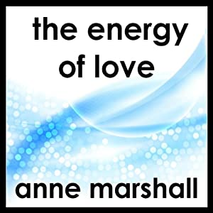 The Energy of Love: A Guided Meditation to Help You Open Your Heart to Love | [Anne Marshall]