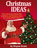 Christmas Ideas: The real stories behind the traditions and fabulous ideas for a truly great time!