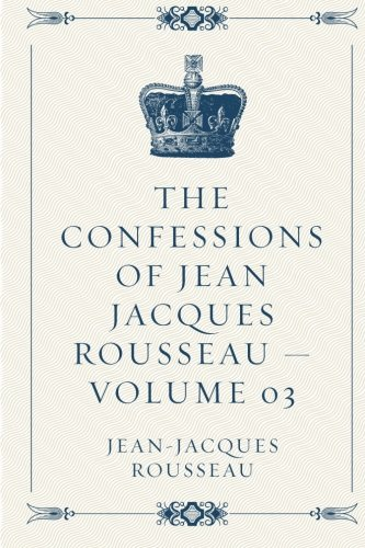 The Confessions of Jean Jacques Rousseau  -  Volume 03