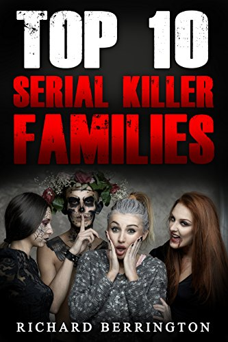 Serial Killer Families : Top 10 Serial Killer Families (Serial Killer, Serial Killers, True Crime, Mass Murder, Evil, Murderers) (Top 10 Serial Killers compare prices)