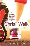 Christ Walk: A 40-Day Spiritual Fitness Program