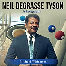 Neil deGrasse Tyson: A Biography Audiobook by Michael Whitmore Narrated by Dean Eby