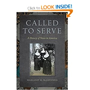 Called to Serve: A History of Nuns in America by Margaret M. McGuinness