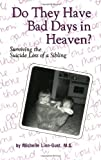 img - for Do They Have Bad Days in Heaven? Surviving the Suicide Loss of a Sibling book / textbook / text book