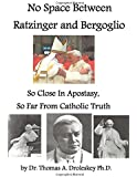 No Space Between Ratzinger and Bergoglio: So Close in Apostasy, So Far From Catholic Truth