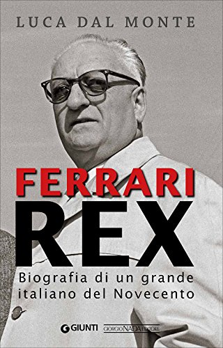 Ferrari rex. Biografia di un grande italiano del Novecento