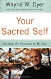 Your Sacred Self: Making the Decision to Be Free (0060935839) by Dyer, Wayne W.