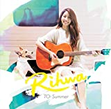 TO: Summer♪Rihwa
