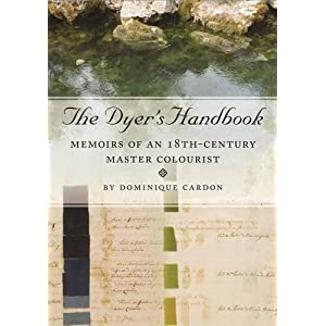 The Dyer's Handbook: Memoirs of an 18th Century Master Colourist (Ancient Textiles)