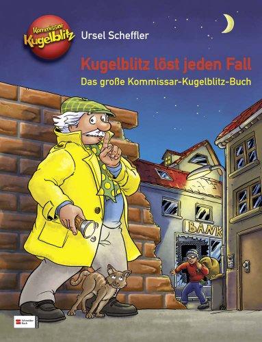 Kugelblitz löst jeden Fall: Das große Kommissar Kugelblitz Buch