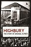 img - for Highbury: The Story of Arsenal in N.5 book / textbook / text book