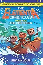 The New Order: An Unofficial Minecraft-Fan Adventure (Elementia Chronicles)