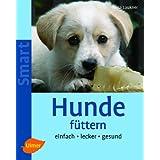 """Hunde f�ttern: Einfach - lecker - gesundvon """"Anna Laukner"""""""