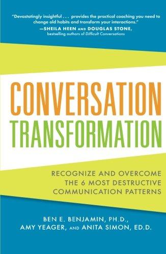 Conversation Transformation: Recognize and Overcome the 6 Most Destructive Communication Patterns PDF