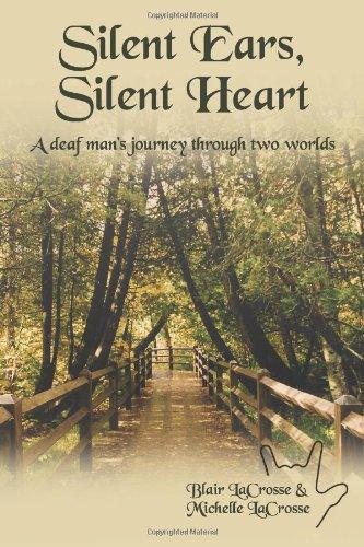 Silent Ears Silent Heart A Deaf Man s Journey Through Two Worlds097401589X