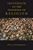 Invitation to the Sociology of Religion (0415941261) by Zuckerman, Phil