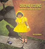 By Cheech Marin Chicano Visions: American Painters on the Verge (1st Edition)