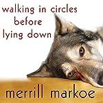 Walking in Circles Before Lying Down: A Novel | Merrill Markoe