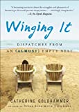Winging It: Dispatches from an (Almost) Empty Nest by Catherine Goldhammer (2009-08-25)