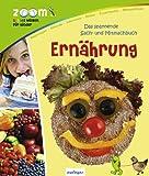 Das spannende Sach - und Mitmachbuch: Ernährung: Zoom - Buntes Wissen für Kinder. Reportagen - Rekorde - Interviews - Rätsel - Experimente - Mitmachtipps
