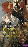 Histoire de la virilité : Tome 1, l'invention de la virilité. De l'Antiquité aux Lumières par Collectif