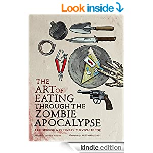 bookcover of Art of Eating through the Zombie Apocalypse: A Cookbook and Culinary Survival Guide