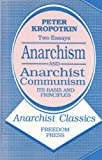 Anarchism and Anarchist Communism: Its Basis and Principles (Anarchist classics) (0900384344) by Peter Kropotkin