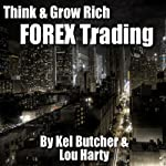 Think & Grow Rich: Forex Trading | Kel Butcher,Lou Harty