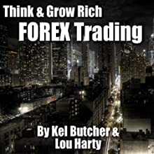Think & Grow Rich: Forex Trading  by Kel Butcher, Lou Harty Narrated by Kel Butcher, Lou Harty