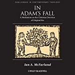 In Adam's Fall: A Meditation on the Christian Doctrine of Original Sin | Ian A. McFarland