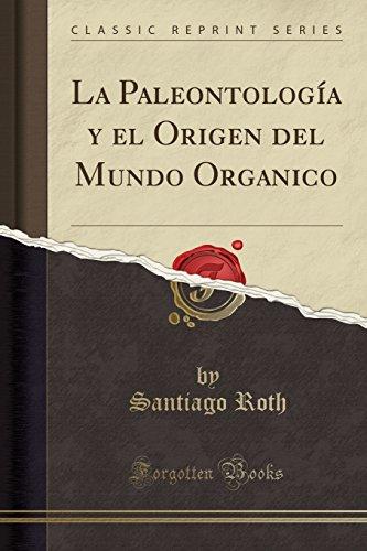 La Paleontologia y el Origen del Mundo Organico (Classic Reprint)  [Roth, Santiago] (Tapa Blanda)