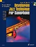 John O'Neill Developing Jazz Technique for Saxophone: B Flat/Tenor - Improvisation, Style, Special Effects