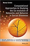 img - for Computational Approaches to Studying the Co-evolution of Networks and Behavior in Social Dilemmas (Wiley Series in Computational and Quantitative Social Science) book / textbook / text book